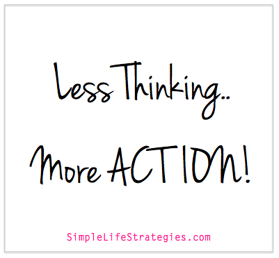 less thinking more action