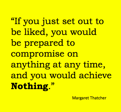 Margaret Thatcher Being Liked Quote