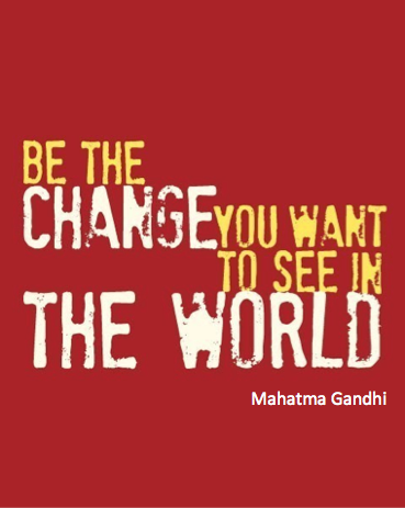 Gandhi Quote - Be the Change you Want to See in the World