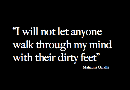 Gandhi Quote - I Will Not Let Anyone Walk Through My Mind with Dirty Feet
