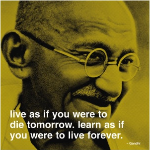 Gandhi Quote Live & Learn