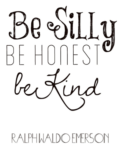 Be Silly Be Honset Be Kind Emerson Quote