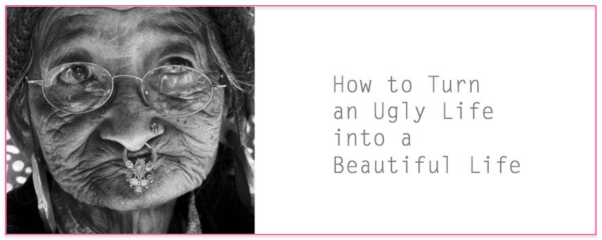 ugly life