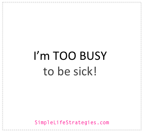 too busy to get sick